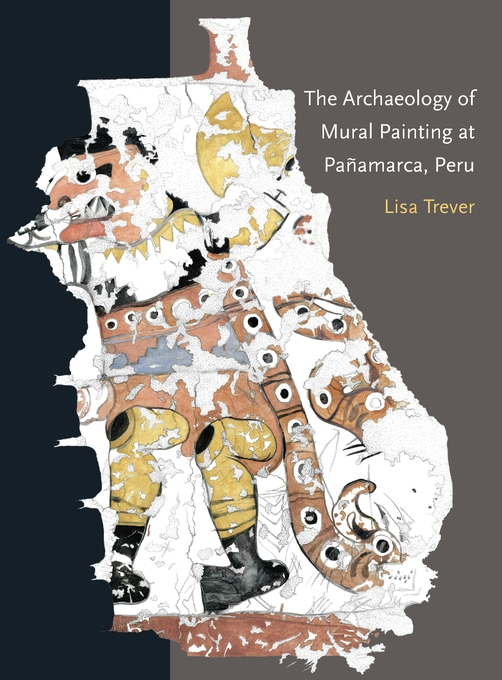 Cover: The Archaeology of Mural Painting at Pañamarca, Peru, from Harvard University Press