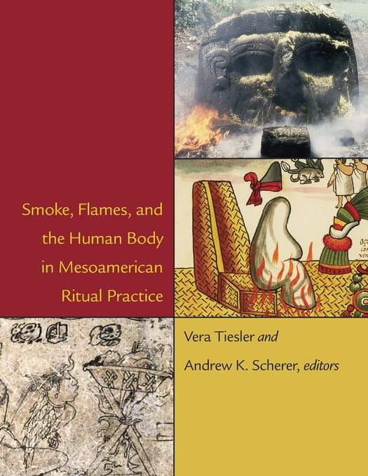Cover: Smoke, Flames, and the Human Body in Mesoamerican Ritual Practice, from Harvard University Press