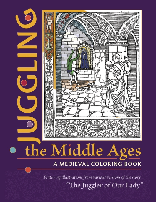 Cover: Juggling the Middle Ages: A Medieval Coloring Book, from Harvard University Press