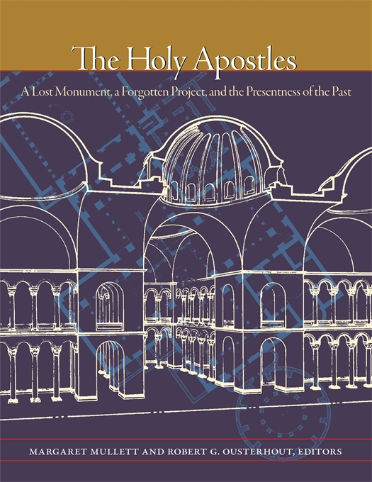Cover: The Holy Apostles: A Lost Monument, a Forgotten Project, and the Presentness of the Past, from Harvard University Press