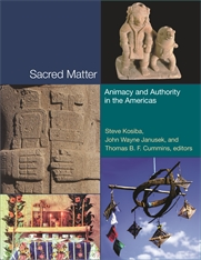 Cover: Sacred Matter: Animacy and Authority in the Americas