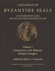 Cover: Catalogue of Byzantine Seals at Dumbarton Oaks and in the Fogg Museum of Art, 7: Anonymous, with Bilateral Religious Imagery