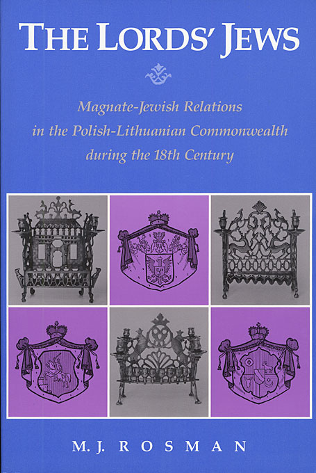 Cover: The Lord's Jews: Magnate–Jewish Relations in the Polish-Lithuanian Commonwealth during the Eighteenth Century, from Harvard University Press