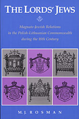 Cover: The Lord's Jews: Magnate–Jewish Relations in the Polish-Lithuanian Commonwealth during the Eighteenth Century