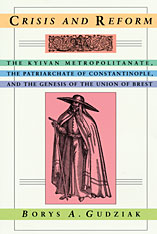 Cover: Crisis and Reform: The Kyivan Metropolitanate, the Patriarchate of Constantinople, and the Genesis of the Union of Brest