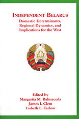 Cover: Independent Belarus: Domestic Determinants, Regional Dynamics, and Implications for the West