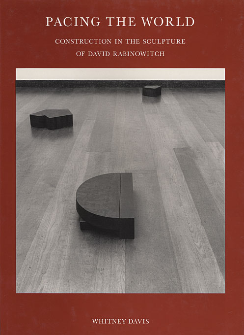 Cover: Pacing the World: Construction in the Sculpture of David Rabinowitch, from Harvard University Press