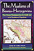 Cover: The Muslims of Bosnia-Herzegovina: Their Historic Development from the Middle Ages to the Dissolution of Yugoslavia, Second Edition