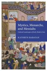Cover: Mystics, Monarchs, and Messiahs: Cultural Landscapes of Early Modern Iran