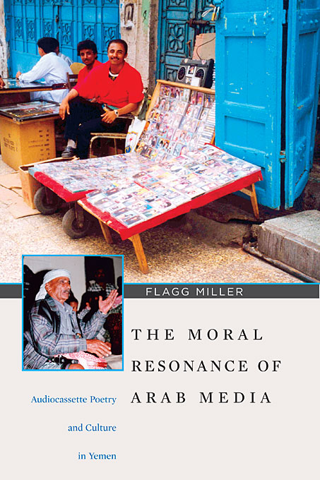 Cover: The Moral Resonance of Arab Media: Audiocassette Poetry and Culture in Yemen, from Harvard University Press