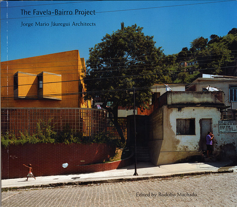 Cover: The Favela-Bairro Project: Jorge Mario Jáuregui Architects, The Sixth Veronica Rudge Green Prize in Urban Design, from Harvard University Press