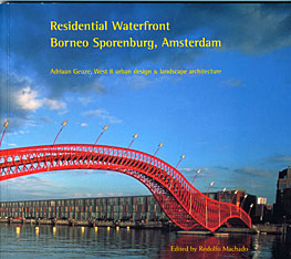 Cover: Residential Waterfront, Borneo Sporenburg, Amsterdam: Adriaan Geuze, West 8 urban design & landscape architecture, The Seventh Veronica Rudge Green Prize in Urban Design