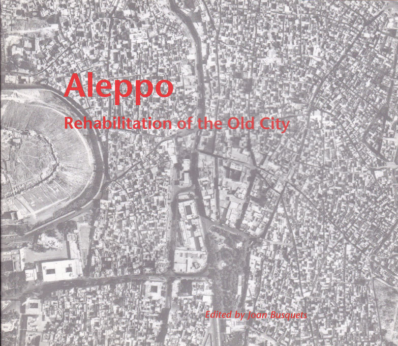Cover: Aleppo: Rehabilitation of the Old City, The Eighth Veronica Rudge Green Prize in Urban Design, from Harvard University Press