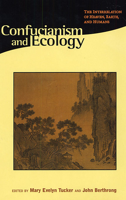 Cover: Confucianism and Ecology: The Interrelation of Heaven, Earth, and Humans, from Harvard University Press