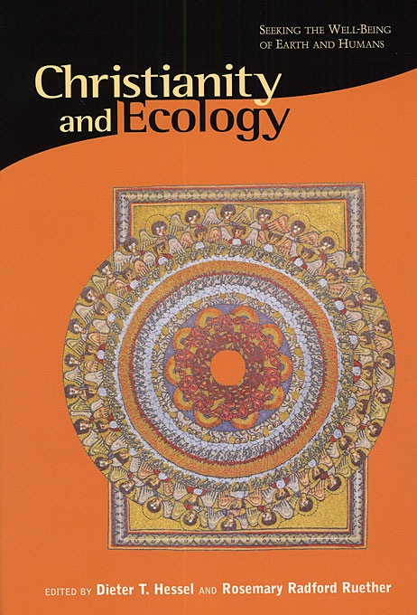 Cover: Christianity and Ecology: Seeking the Well-Being of Earth and Humans, from Harvard University Press