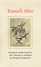 Cover: Tenniel's Alice: Drawings by Sir John Tenniel for <i>Alice's Adventures in Wonderland</i> and <i>Through the Looking-Glass</i>