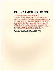 Cover: First Impressions: Printing in Cambridge, 1639–1989: An Exhibition at the Houghton Library and the Harvard Law School Library, October 6–27, 1989