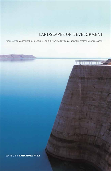 Cover: Landscapes of Development: The Impact of Modernization Discourses on the Physical Environment of the Eastern Mediterranean, from Harvard University Press
