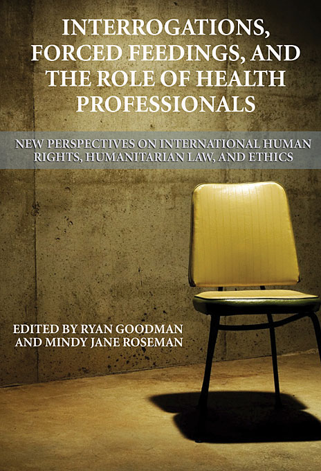 Cover: Interrogations, Forced Feedings, and the Role of Health Professionals: New Perspectives on International Human Rights, Humanitarian Law, and Ethics, from Harvard University Press