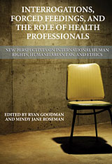Cover: Interrogations, Forced Feedings, and the Role of Health Professionals: New Perspectives on International Human Rights, Humanitarian Law, and Ethics