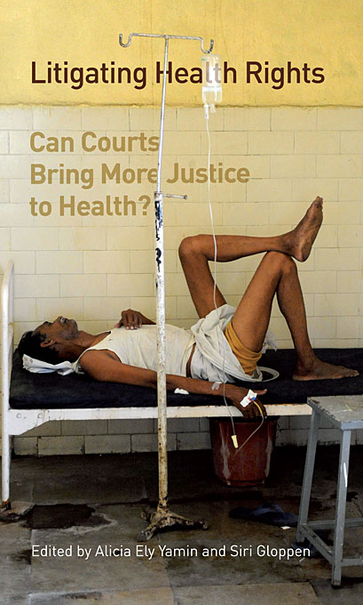 Cover: Litigating Health Rights: Can Courts Bring More Justice to Health?, from Harvard University Press