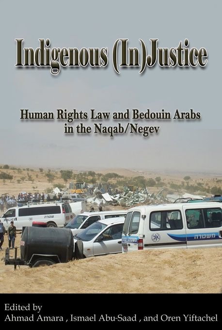 Cover: Indigenous (In)Justice: Human Rights Law and Bedouin Arabs in the Naqab/Negev, from Harvard University Press
