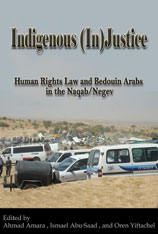 Cover: Indigenous (In)Justice: Human Rights Law and Bedouin Arabs in the Naqab/Negev