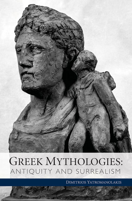 Cover: Greek Mythologies: Antiquity and Surrealism, from Harvard University Press