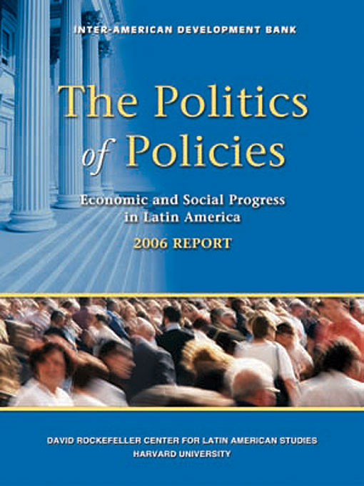 Cover: The Politics of Policies: Economic and Social Progress in Latin America, 2006 Report, from Harvard University Press