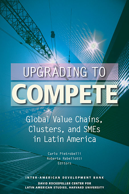 Cover: Upgrading to Compete: Global Value Chains, Clusters, and SMEs in Latin America, from Harvard University Press