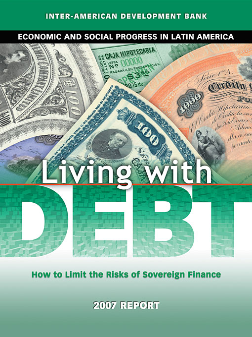 Cover: Living with Debt: How to Limit the Risks of Sovereign Finance, Economic and Social Progress in Latin America, 2007 Report, from Harvard University Press