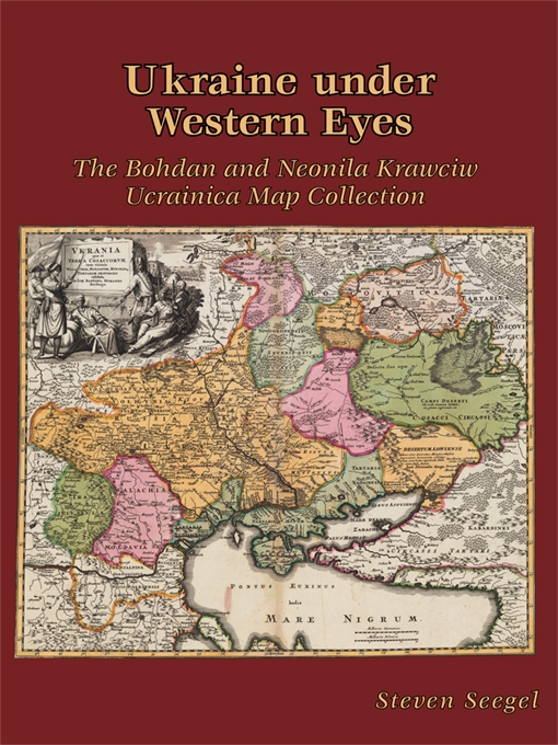 Cover: Ukraine under Western Eyes: The Bohdan and Neonila Krawciw Ucrainica Map Collection, from Harvard University Press