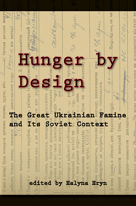 Cover: Hunger by Design: The Great Ukrainian Famine and Its Soviet Context, from Harvard University Press