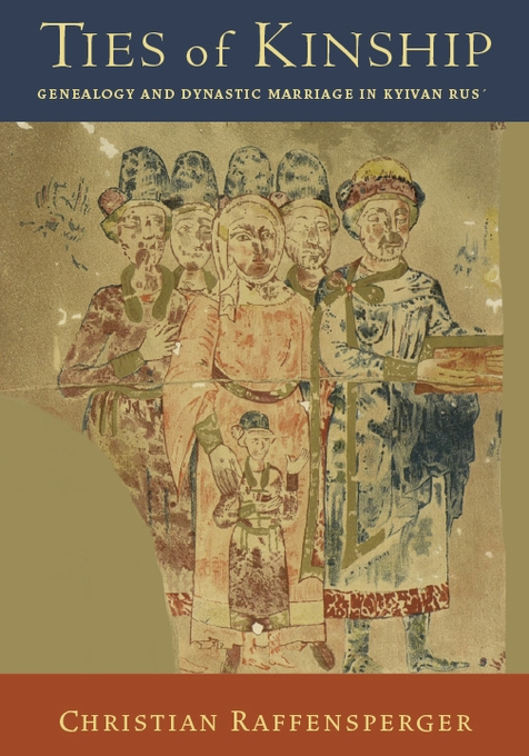 Cover: Ties of Kinship: Genealogy and Dynastic Marriage in Kyivan Rus´, from Harvard University Press