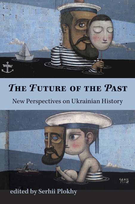 Cover: The Future of the Past: New Perspectives on Ukrainian History, from Harvard University Press