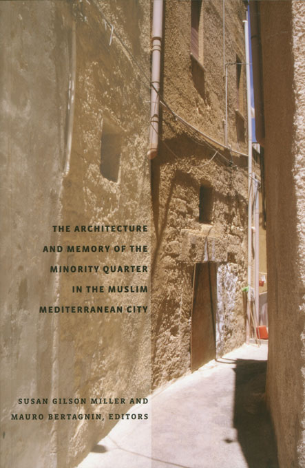 Cover: The Architecture and Memory of the Minority Quarter in the Muslim Mediterranean City, from Harvard University Press