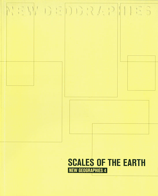 Cover: New Geographies, 4: Scales of the Earth, from Harvard University Press