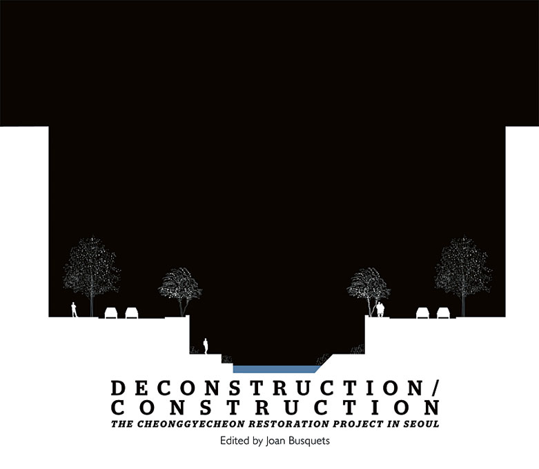 Cover: Deconstruction/Construction: The Cheonggyecheon Restoration Project in Seoul, from Harvard University Press