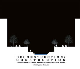 Cover: Deconstruction/Construction: The Cheonggyecheon Restoration Project in Seoul
