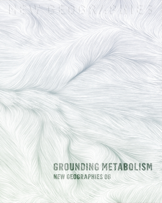 Cover: New Geographies, 6: Grounding Metabolism, from Harvard University Press
