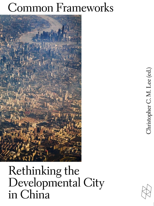 Cover: Common Frameworks: Rethinking the Developmental City in China, from Harvard University Press